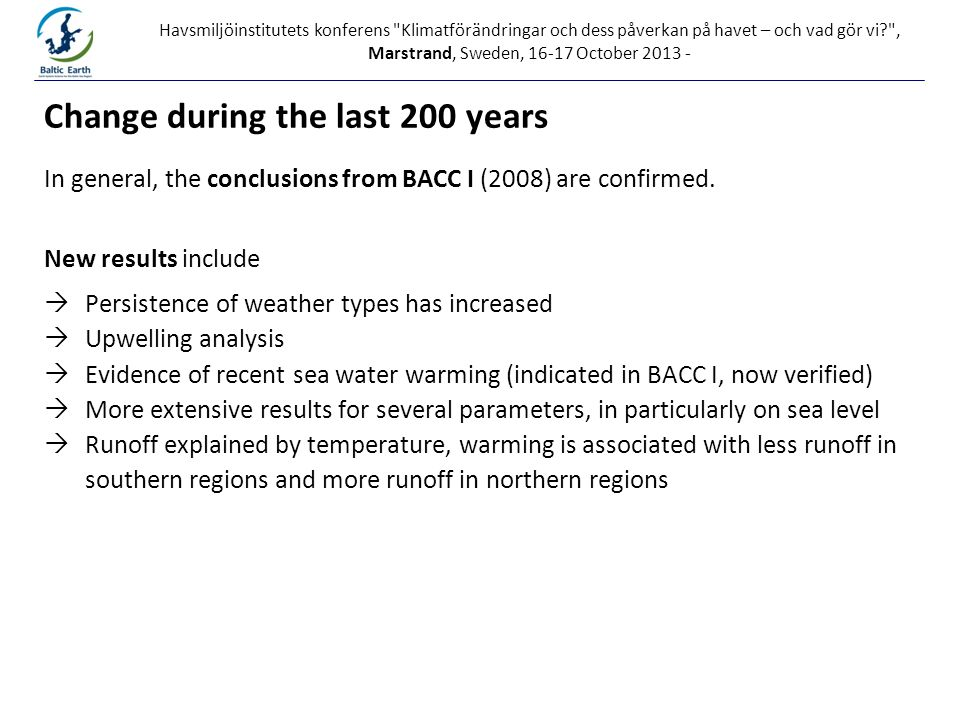 Havsmiljöinstitutets konferens Klimatförändringar och dess påverkan på havet – och vad gör vi , Marstrand, Sweden, 16-17 October 2013 - In general, the conclusions from BACC I (2008) are confirmed.