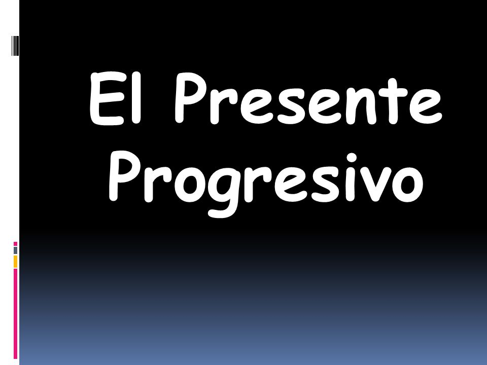 El presente progresivo objective…talking about what happens right now.