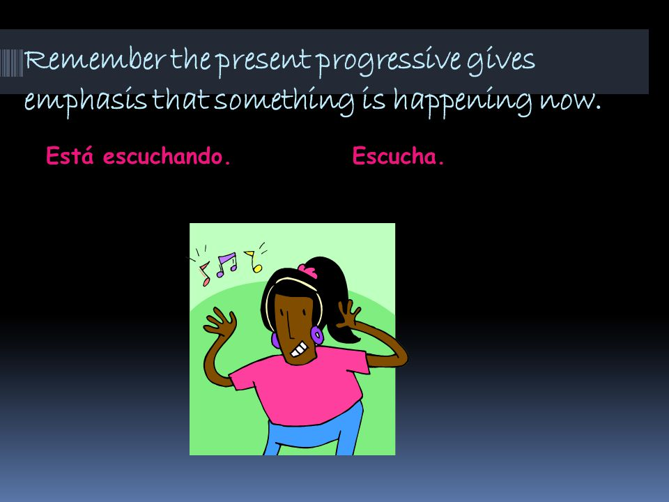 Remember the present progressive gives emphasis that something is happening now. Está escuchando.Escucha.