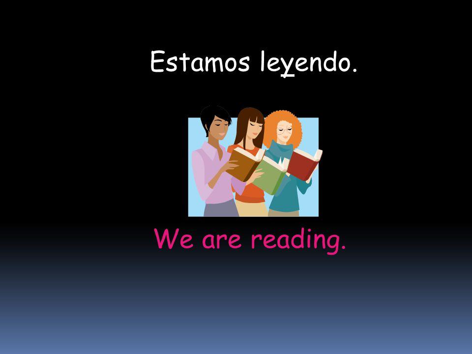 We are reading. Estamos leyendo.