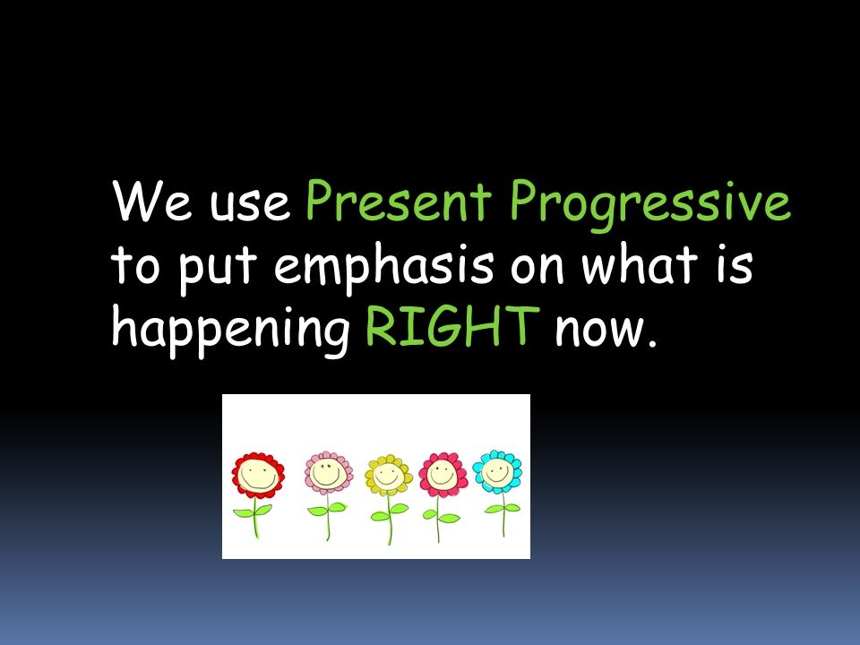 We use Present Progressive to put emphasis on what is happening RIGHT now.