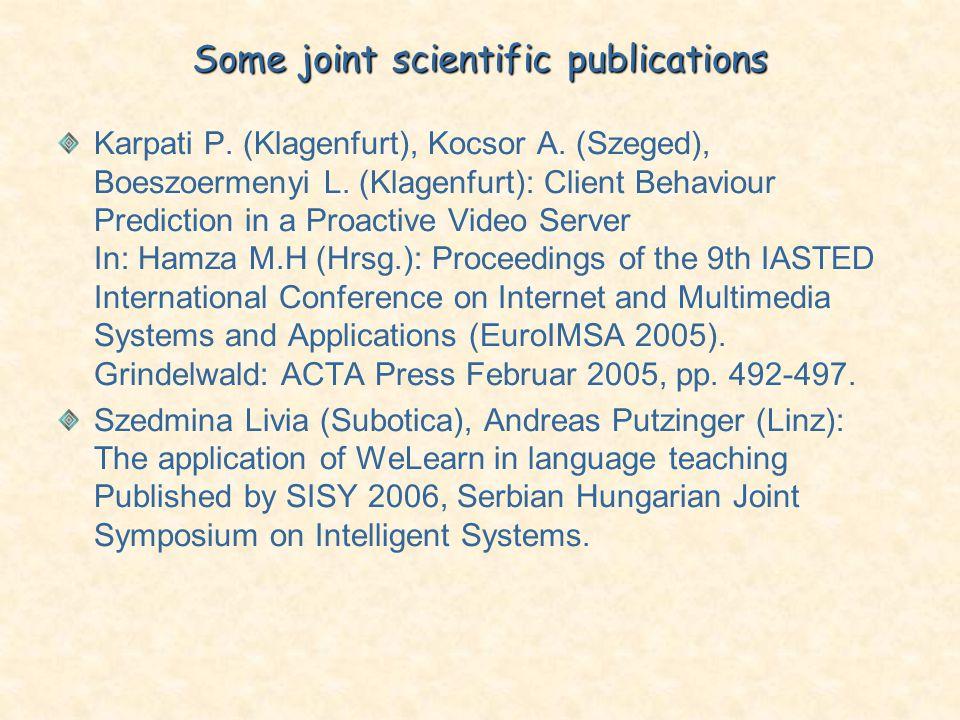 Some joint scientific publications Karpati P. (Klagenfurt), Kocsor A. (Szeged), Boeszoermenyi L. (Klagenfurt): Client Behaviour Prediction in a Proact