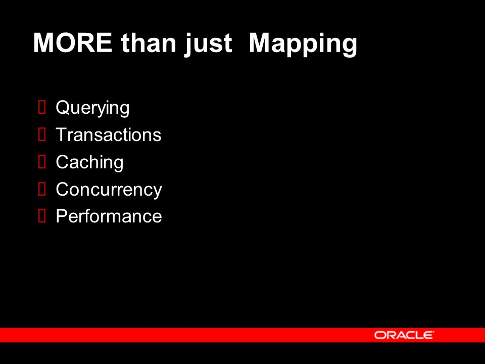 MORE than just Mapping  Querying  Transactions  Caching  Concurrency  Performance