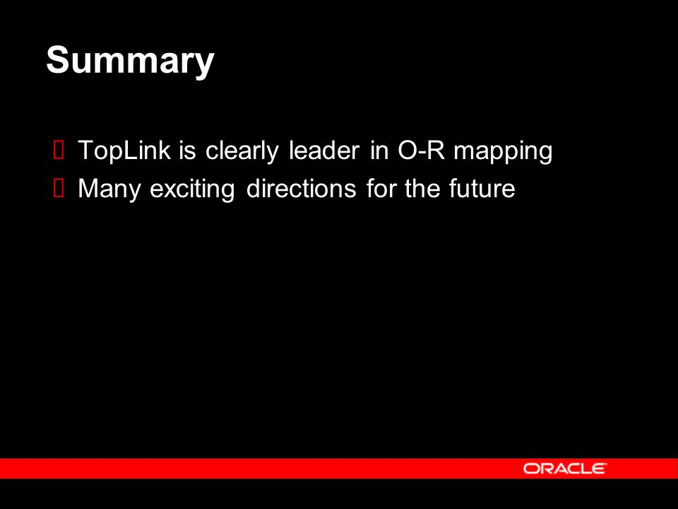 Summary  TopLink is clearly leader in O-R mapping  Many exciting directions for the future