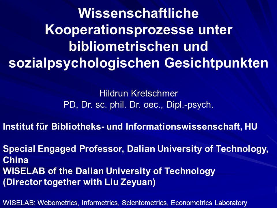 Wissenschaftliche Kooperationsprozesse unter bibliometrischen und sozialpsychologischen Gesichtpunkten Hildrun Kretschmer PD, Dr.