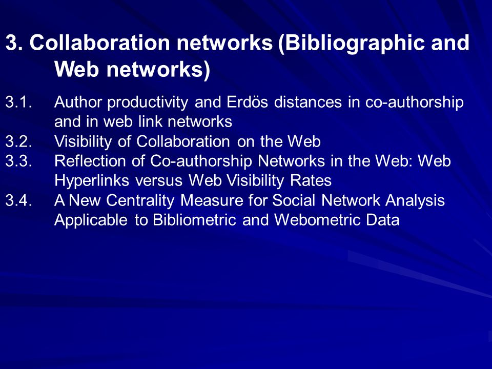 3. Collaboration networks (Bibliographic and Web networks) 3.1.Author productivity and Erdös distances in co-authorship and in web link networks 3.2.V