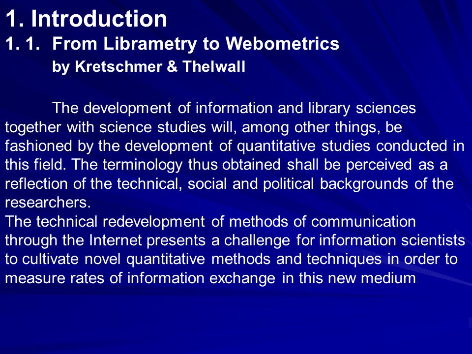 1. Introduction 1. 1.From Librametry to Webometrics by Kretschmer & Thelwall The development of information and library sciences together with science