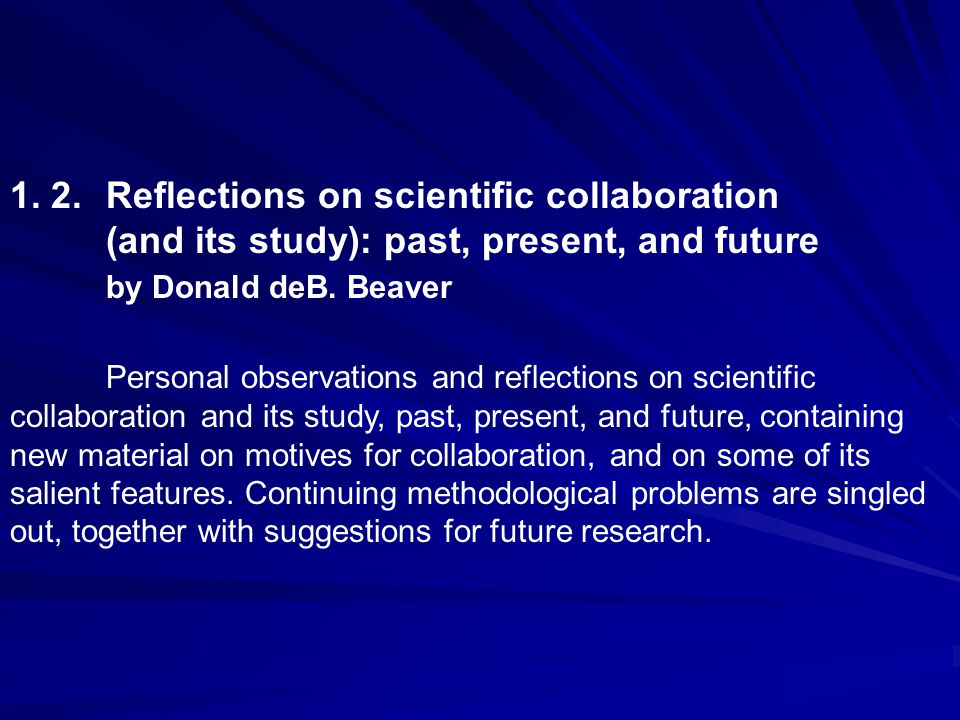 1. 2.Reflections on scientific collaboration (and its study): past, present, and future by Donald deB. Beaver Personal observations and reflections on