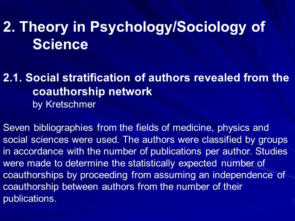2. Theory in Psychology/Sociology of Science 2.1. Social stratification of authors revealed from the coauthorship network by Kretschmer Seven bibliogr