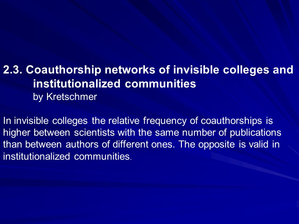2.3. Coauthorship networks of invisible colleges and institutionalized communities by Kretschmer In invisible colleges the relative frequency of coaut