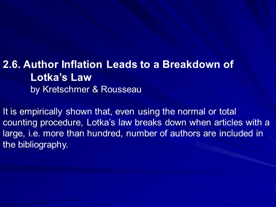 2.6. Author Inflation Leads to a Breakdown of Lotka's Law by Kretschmer & Rousseau It is empirically shown that, even using the normal or total counti