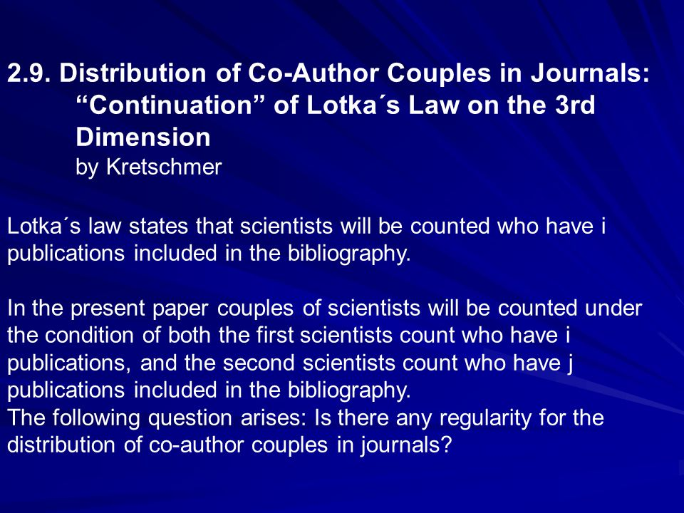 "2.9. Distribution of Co-Author Couples in Journals: ""Continuation"" of Lotka´s Law on the 3rd Dimension by Kretschmer Lotka´s law states that scientist"