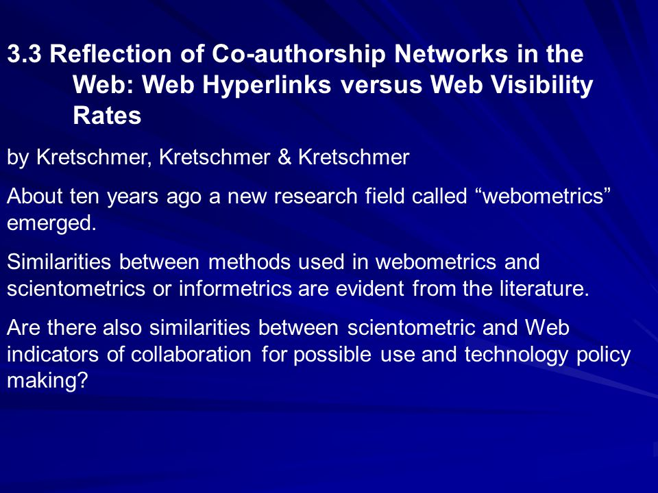 3.3 Reflection of Co-authorship Networks in the Web: Web Hyperlinks versus Web Visibility Rates by Kretschmer, Kretschmer & Kretschmer About ten years