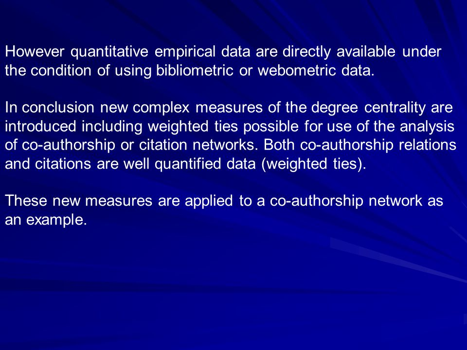 However quantitative empirical data are directly available under the condition of using bibliometric or webometric data. In conclusion new complex mea