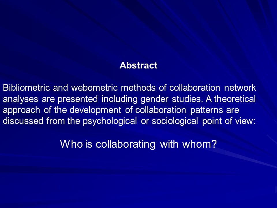 1 Abstract Bibliometric and webometric methods of collaboration network analyses are presented including gender studies.