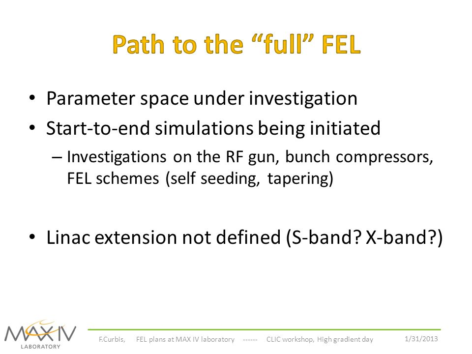 Parameter space under investigation Start-to-end simulations being initiated – Investigations on the RF gun, bunch compressors, FEL schemes (self seed