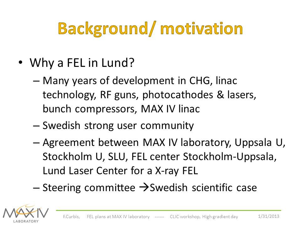 1/31/2013 F.Curbis, FEL plans at MAX IV laboratory ------ CLIC workshop, High gradient day 10 m 28 m 50 m 36 m FemtoMAX Quick FEL Full FEL Keep energy 1 nm SPF beam Presented by S.