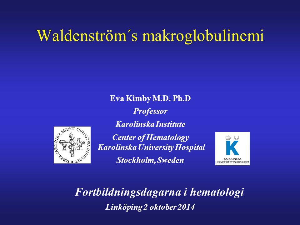 Waldenström´s makroglobulinemi Eva Kimby M.D. Ph.D Professor Karolinska Institute Center of Hematology Karolinska University Hospital Stockholm, Swede