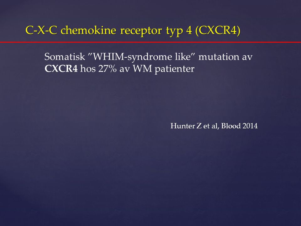 "C-X-C chemokine receptor typ 4 (CXCR4) Hunter Z et al, Blood 2014 Hunter Z et al, Blood 2014 Somatisk ""WHIM-syndrome like"" mutation av CXCR4 hos 27% a"