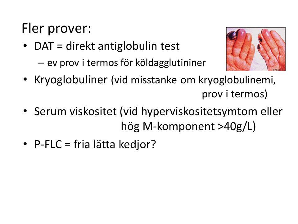 Fler prover: DAT = direkt antiglobulin test – ev prov i termos för köldagglutininer Kryoglobuliner (vid misstanke om kryoglobulinemi, prov i termos) S