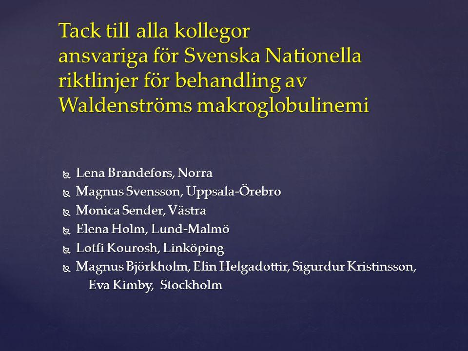 Tack till alla kollegor ansvariga för Svenska Nationella riktlinjer för behandling av Waldenströms makroglobulinemi  Lena Brandefors, Norra  Magnus