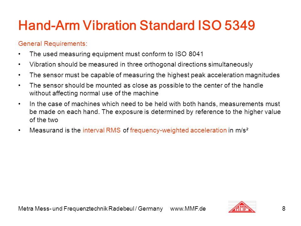 Metra Mess- und Frequenztechnik Radebeul / Germany www.MMF.de8 Hand-Arm Vibration Standard ISO 5349 General Requirements: The used measuring equipment