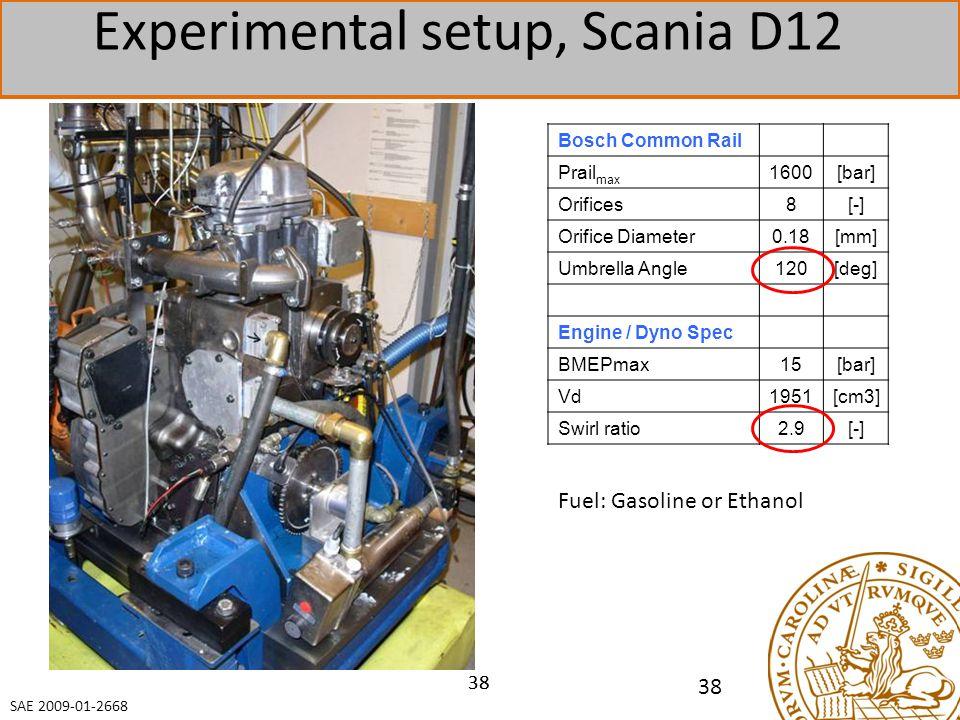 38 Experimental setup, Scania D12 Bosch Common Rail Prail max 1600[bar] Orifices8[-] Orifice Diameter0.18[mm] Umbrella Angle120[deg] Engine / Dyno Spec BMEPmax15[bar] Vd1951[cm3] Swirl ratio2.9[-] Fuel: Gasoline or Ethanol SAE 2009-01-2668