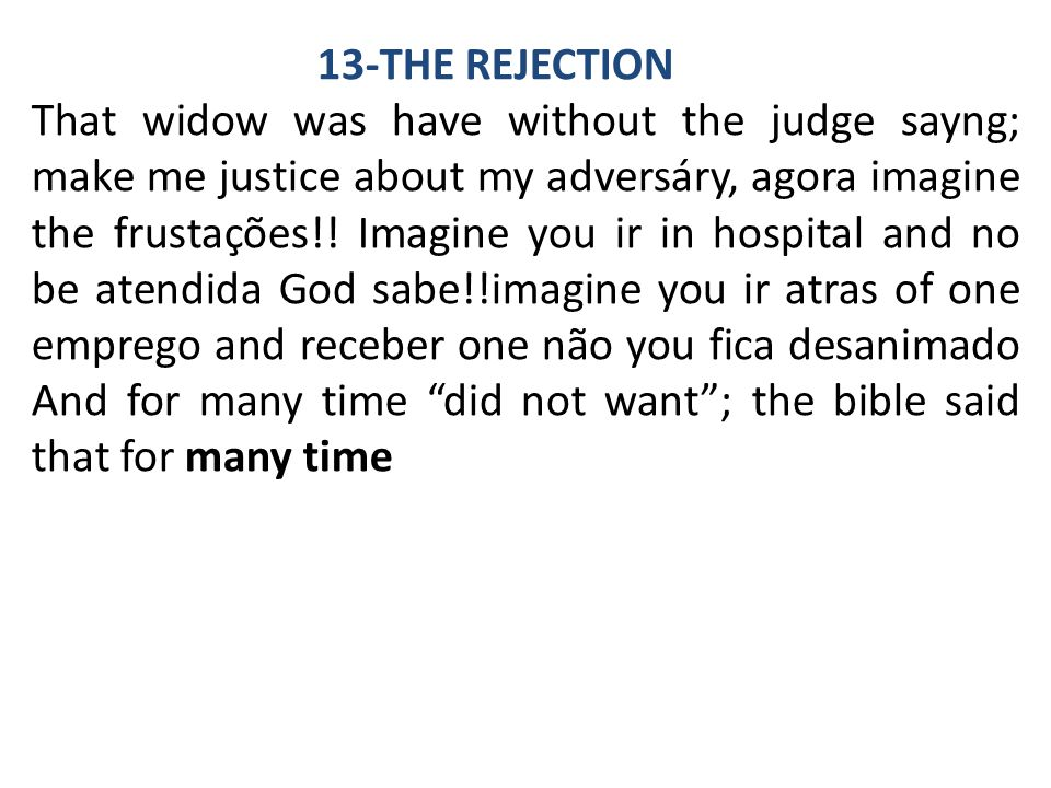 13-THE REJECTION That widow was have without the judge sayng; make me justice about my adversáry, agora imagine the frustações!! Imagine you ir in hos