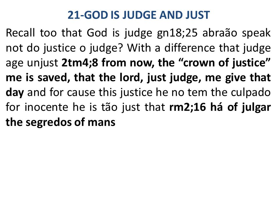 21-GOD IS JUDGE AND JUST Recall too that God is judge gn18;25 abraão speak not do justice o judge? With a difference that judge age unjust 2tm4;8 from