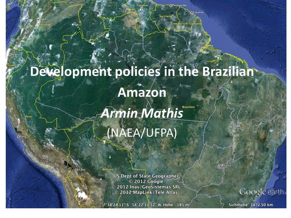 Development policies in the Brazilian Amazon Armin Mathis (NAEA/UFPA)