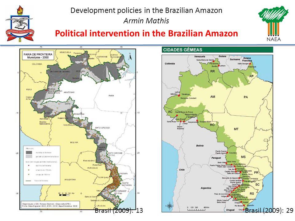 Development policies in the Brazilian Amazon Armin Mathis Political intervention in the Brazilian Amazon Brasil (2009): 29Brasil (2009): 13