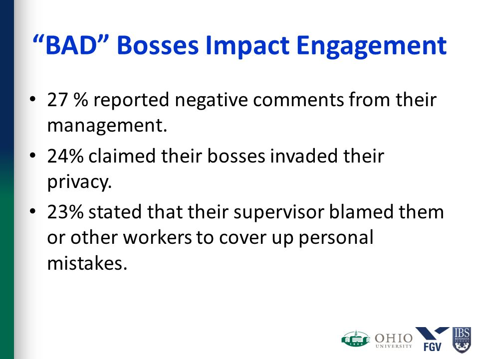 BAD Bosses Impact Engagement 27 % reported negative comments from their management.