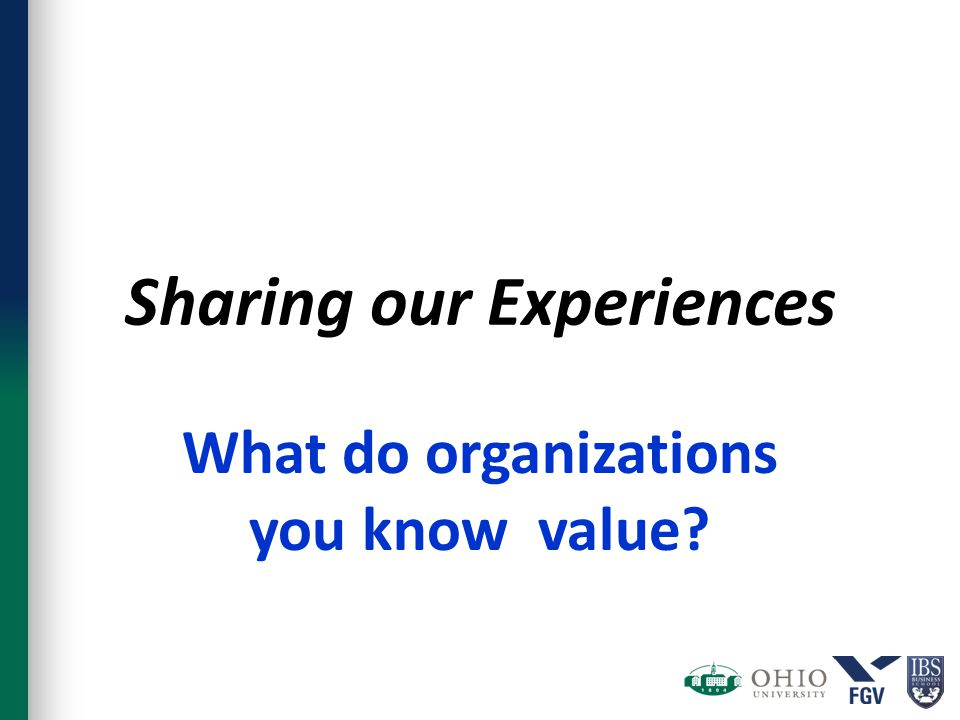 Sharing our Experiences What do organizations you know value