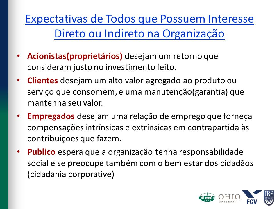 Expectativas de Todos que Possuem Interesse Direto ou Indireto na Organização Acionistas(proprietários) desejam um retorno que consideram justo no inv