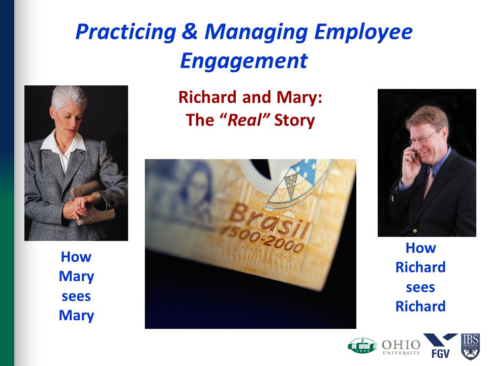 Practicing & Managing Employee Engagement How Mary sees Mary How Richard sees Richard Richard and Mary: The Real Story
