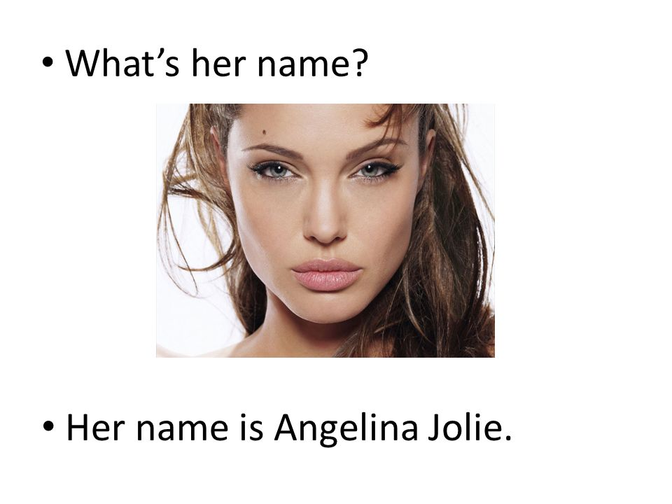 What's her name Her name is Angelina Jolie.