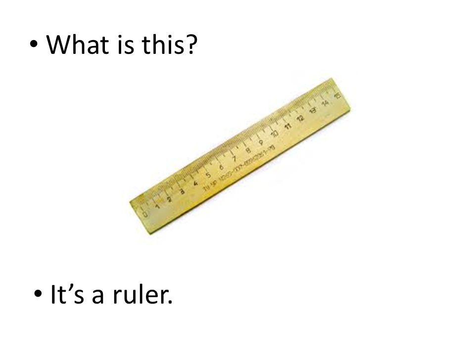 What is this It's a ruler.