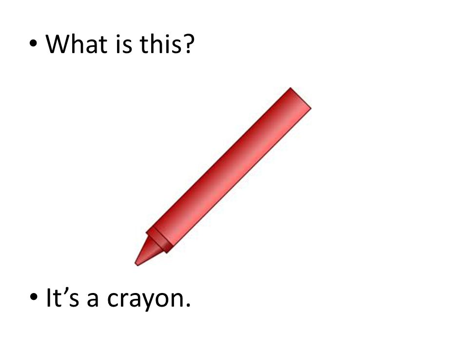 What is this It's a crayon.