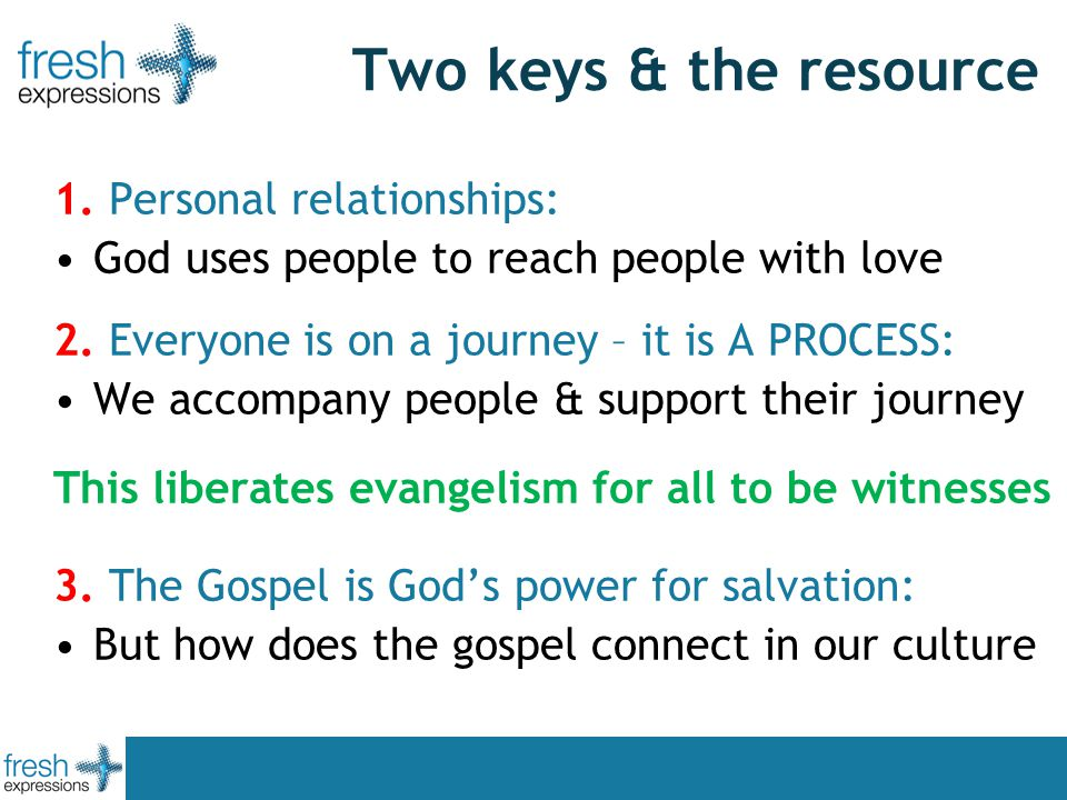 Two keys & the resource 1. Personal relationships: God uses people to reach people with love 2.