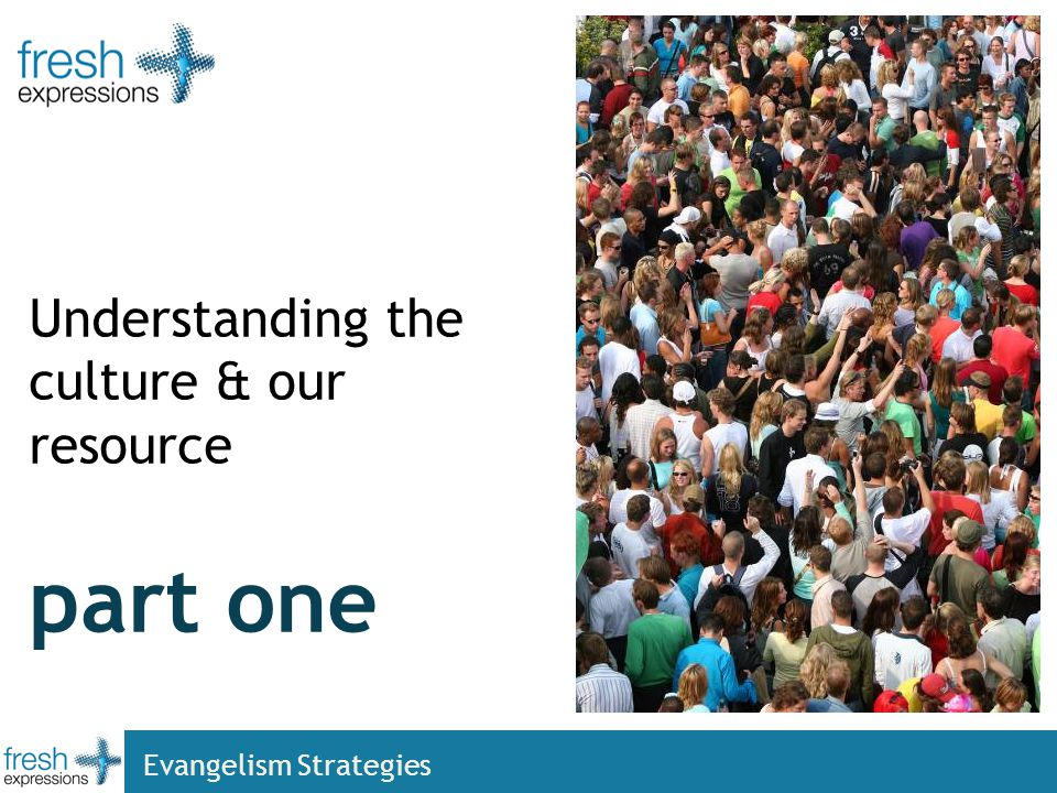 part one Understanding the culture & our resource Evangelism Strategies