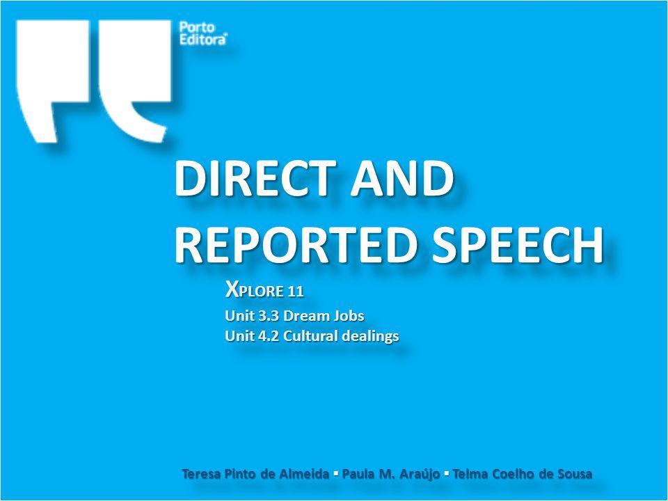 DIRECT AND REPORTED SPEECH Unit 3.3 Dream Jobs Unit 4.2 Cultural dealings Unit 3.3 Dream Jobs Unit 4.2 Cultural dealings Teresa Pinto de Almeida ▪ Paula M.