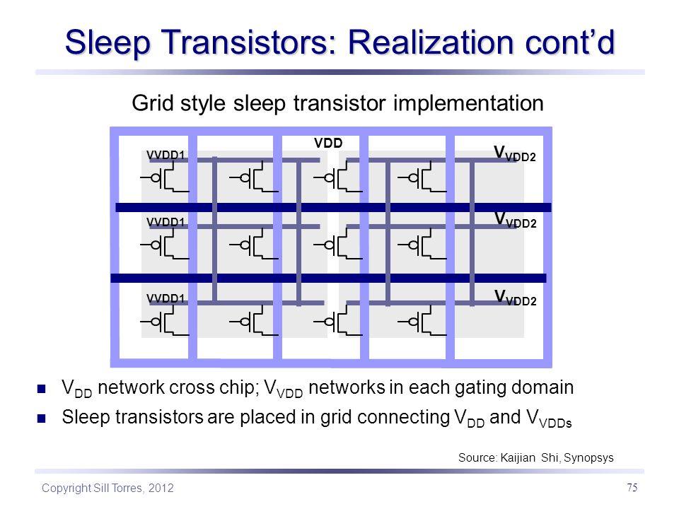 Copyright Sill Torres, 2012 75 Sleep Transistors: Realization cont'd Grid style sleep transistor implementation Source: Kaijian Shi, Synopsys Global V