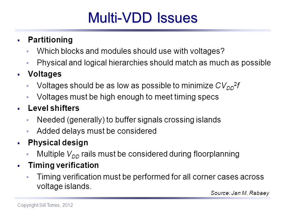 Copyright Sill Torres, 2012 Multi-VDD Issues  Partitioning  Which blocks and modules should use with voltages.