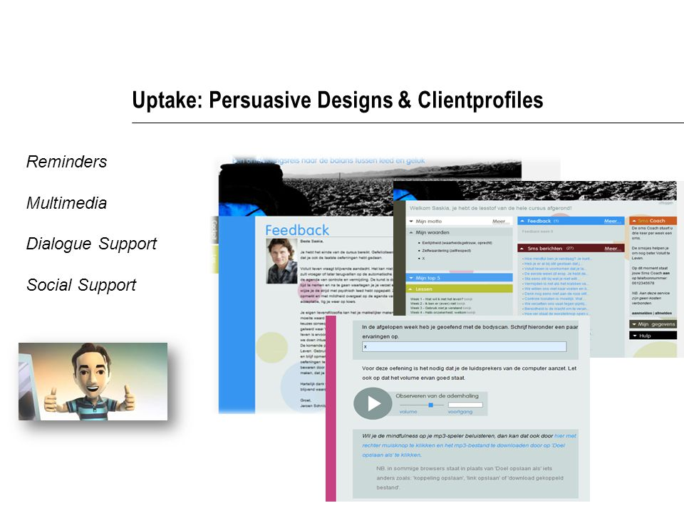 Uptake: Persuasive Designs & Clientprofiles Reminders Multimedia Dialogue Support Social Support