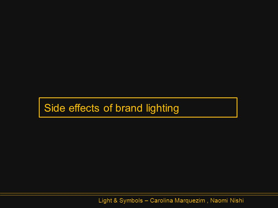 Summary: Introduction Light pollution Light Trespass Analysis Next Steps Questions Light & Symbols – Carolina Marquezim, Naomi Nishi Introduction Side effects of brand lighting What´s the difference between good brand lighting and powerfull brand lighting.
