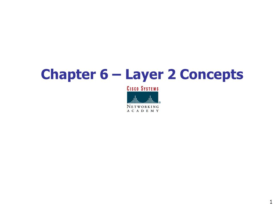 1 Chapter 6 – Layer 2 Concepts