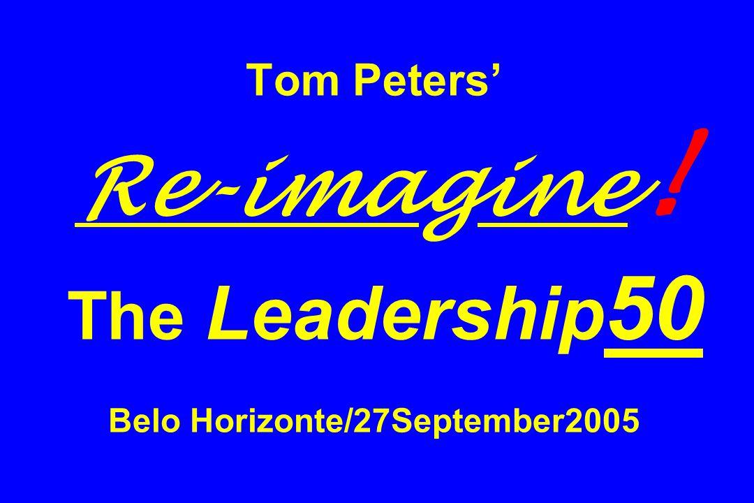 Tom Peters' Re-imagine ! The Leadership 50 Belo Horizonte/27September2005