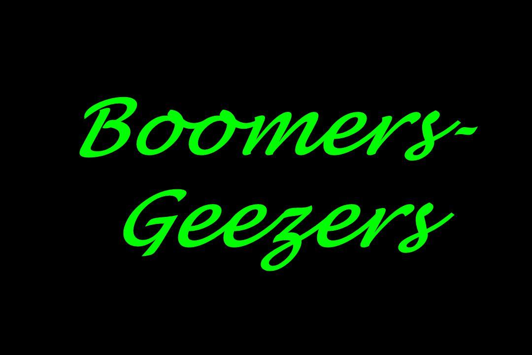 Boomers- Geezers
