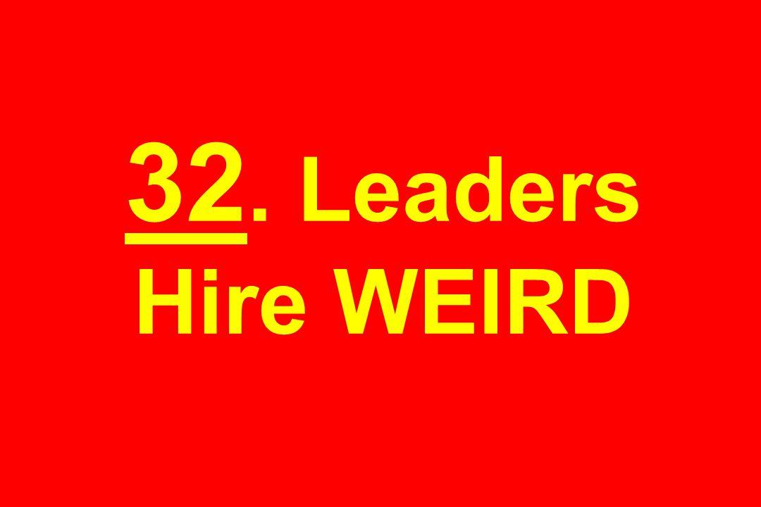 32. Leaders Hire WEIRD