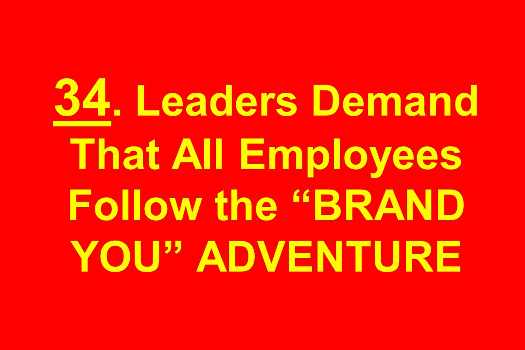"""34. Leaders Demand That All Employees Follow the """"BRAND YOU"""" ADVENTURE"""